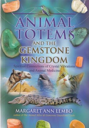 Animal Totems & the Gemstone Kingdom by Margaret Ann Lembo