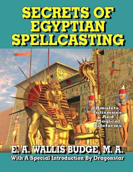 Secrets of Egyptian Spellcasting by E A Wallis Budge