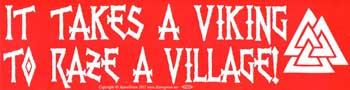 It Takes a Viking to Raze a Village bumper sticker