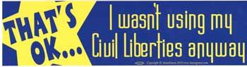 That's OK I Wasn't Using My Civil Liberties